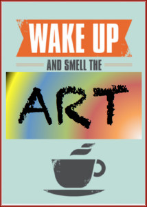 wake-up-and-smell-the-art